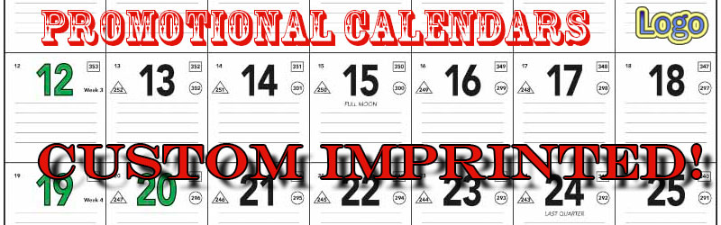 Promotional calendars custom printed with your logo and info or fully custom Search our Data Base for the perfect one!